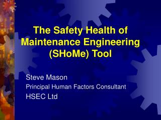 The Safety Health of Maintenance Engineering SHoMe Tool