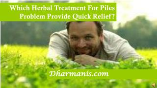Which Herbal Treatment For Piles Problem Provide Quick Relie