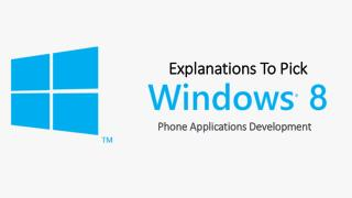 Explanations to pick windows 8 Phone Application Development
