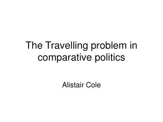 The Travelling problem in comparative politics