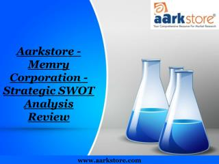 Aarkstore - Memry Corporation - Strategic SWOT Analysis Revi