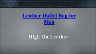 Leather Duffel Bags for Mens - High On Leather