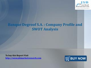 JSB Market Research: Banque Degroof S.A. : Company Profile a