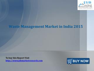 JSB Market Research: Waste Management Market in India 2015