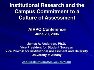 Institutional Research and the Campus Commitment to a Culture of Assessment  AIRPO Conference June 20, 2006