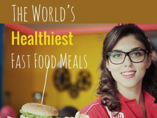 The World�s Healthiest Fast Food Meals