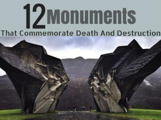 12 Monuments That Commemorate Death And Destruction