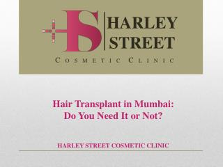 Hair Transplant in Mumbai: Do You Need It or Not?