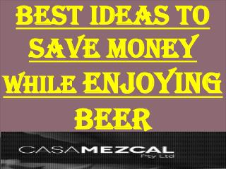 Best Ideas To Save Money While Enjoying Beer