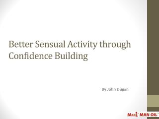 Better Sensual Activity through Confidence Building