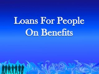 Loans For People On Benefits To Solve Temporary Fiscal Woes