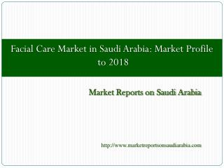 Facial Care Market in Saudi Arabia: Market Profile to 2018