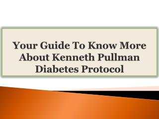 Your Guide To Know More About Kenneth Pullman Diabetes Proto
