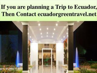 If you are planning a Trip to Ecuador, Then Contact ecuadorg