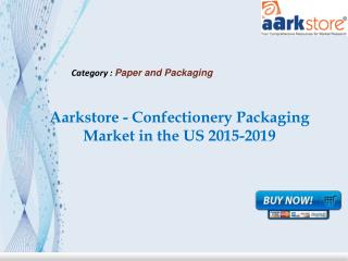 Aarkstore - Confectionery Packaging Market in the US