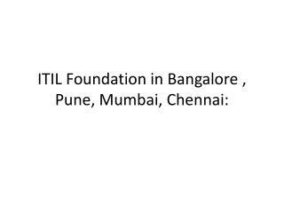 ITIL Foundation in Bangalore , Pune, Mumbai, Chennai: