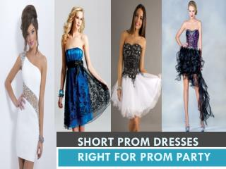 SHORT PROM DRESSES right FOR PROM PARTY
