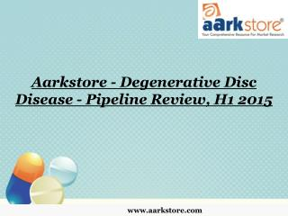 Aarkstore - Degenerative Disc Disease - Pipeline Review, H1