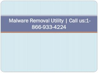 Malware Removal Utility | Call us:1-866-933-4224