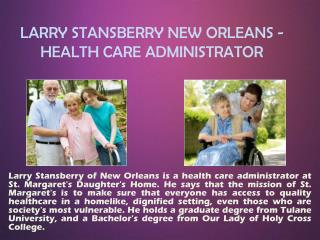 LARRY STANSBERRY NEW ORLEANS - HEALTH CARE ADMINISTRATOR