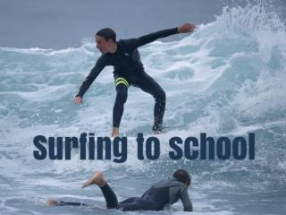 Surfing to school