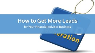How to Get More Leads for Your Financial Advisor Business