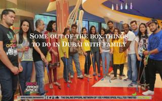 Some out of the box things to do in dubai with family