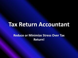 Tax Return Accountant: Reduce or Minimize Stress Over Tax Re