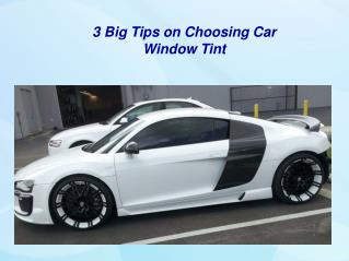 3 Big Tips on Choosing Car Window Tint