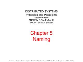 DISTRIBUTED SYSTEMS Principles and Paradigms Second Edition ANDREW S. TANENBAUM MAARTEN VAN STEEN  Chapter 5 Naming