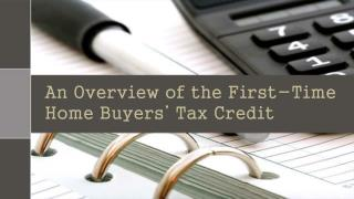 An Overview of the First-Time Home Buyers' Tax  Credit