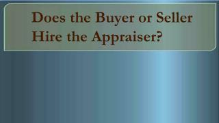 Does the Buyer or Seller Hire the Appraiser