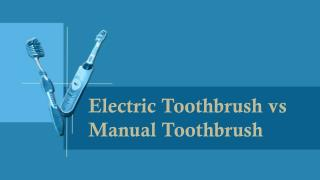 Electric Toothbrush vs Manual Toothbrush