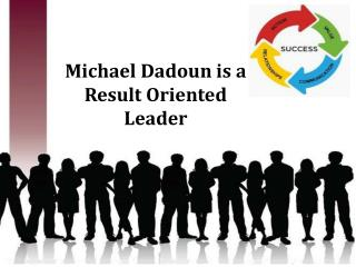 Michael Dadoun is a Result Oriented Leader