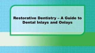 Restorative Dentistry - A Guide to Dental Inlays and Onlays