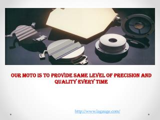 Our Moto Is To Provide Same Level of Precision and Quality E