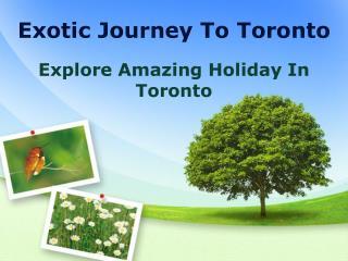 Exotic Journey To Toronto