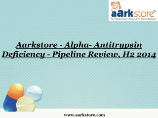 Aarkstore - Alpha- Antitrypsin Deficiency - Pipeline Review,