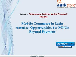 Aarkstore - Mobile Commerce in Latin America: Opportunities