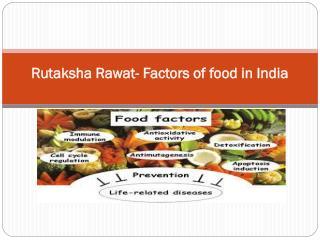 Rutaksha Rawat- Factors of food in India