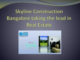 Skyline Construction Bangalore taking the lead in Real Estat