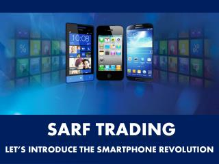 Sarf Trading Let's introduce The Smartphone Revolution