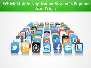 Which Mobile Application System Is Popular And Why ?