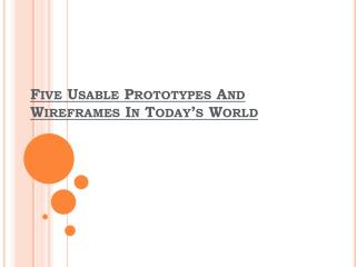 Five Usable Prototypes And Wireframes In Today's World