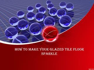 How to Make Your Glazed Tile Floor Sparkle