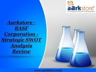 Aarkstore - BASF Corporation - Strategic SWOT Analysis Revie