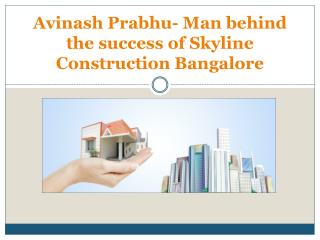 Avinash Prabhu - Man behind the success of Skyline Construct