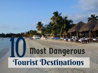 10 Most Dangerous Tourist Destinations