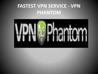 Fast, Cheap and Secure VPN Service Provider-VPN Phantom
