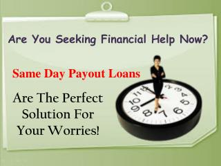 Easily Meet Your Fiscal Needs With Same Day Payout Loans
